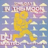 DJ MUSTECH - ONE DAY IN THE MOON (Reality Deep Mix Feb.2014)