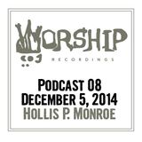 Worship Recordings Podcast 08 - Mixed by Hollis P. Monroe