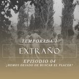 Extraño [episodio 04] - ¿Hemos dejado de buscar el placer?