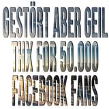 Gestört aber geil - THX for 50.000 Facebook Fans
