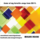 Miguel Rosas - Some Of My Favorite Songs From 2014