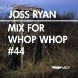 Joss Ryan - Mix For Whopwhop #44