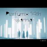 【Perfume】Perfumix 14th -wanna-【onigirmx】