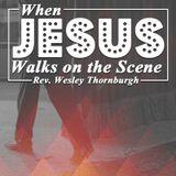 2-7-16 When Jesus Walks on the Scene - Wesley Thornburgh
