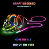 Happy Weekend Special Edition 5 - EDM 2.0 (End of the year)
