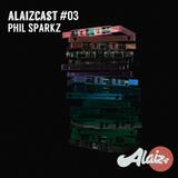 ALAIZ.CAST #3 - Phil Sparkz