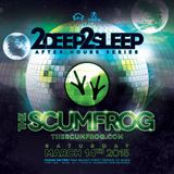 2Deep2Sleep w/ The Scumfrog Live @ The Fusion Factory 03/14/2015