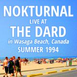 Nokturnal - Live At The Dard In Wasaga Beach, Ontario, Canada (Summer of 1994)