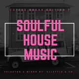 """SOULFUL - HOUSE MUSIC 7 """"selected and mixed by AllStyle & Co"""" (COFFEE BREAK EDITION)"""