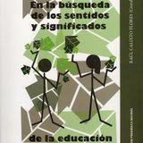 EN LA BÚSQUEDA DE LOS SENTIDOS Y SIGNIFICADOS DE LA EDUCACIÓN AMBIENTAL
