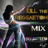 Kill The Reggaeton Mix