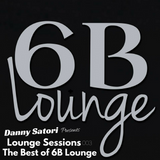 Danny Satori Presents: Lounge Sessions 003 - The Best of 6B Lounge