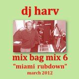 """DJ HARV - MIX BAG MIX 6  """"MIAMI RUBDOWN"""""""