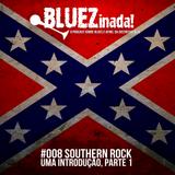 BLUEZinada! Podcast #008 - Southern rock: uma introdução, parte 1