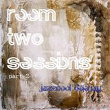 Room Two Sessions Part 2