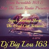 SUPERSUNDAYSHOW.11-27-16.TEAM INCREDIBLE163 & SLAP THE TASTE RADIO.THE COOL OUT SESSION.WE ON A SERI