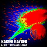 Kaiser Gayser @ DIRTY BOYS