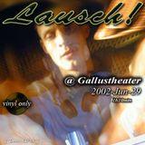 Lausch! @ Gallustheater (2002-06-29)