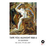 TAPE YOU ALLNIGHT R&B 6 - DJ CAUJOON [REC.DATE: 17TH DEC. 2007]