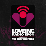 Love Inc Radio presented by The Shapeshifters (Episode 4)