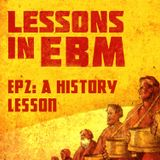 Lessons In EBM Episode 2 - A History Lesson