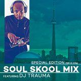 DJ Trauma Edition of the Soul Skool Mix - Thursday Febraury 11 2016