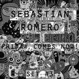 Friday Comes NOW!!! - Sebastian Romero Set #3