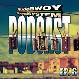 RudeBWOY SoundSYSTEM Podcast: Episode 6