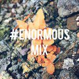 #Enormous MIX