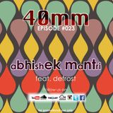 40mm Episode #023 Abhishek Mantri Ft De frost