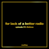 for lack of a better radio - episode 51: Nofone