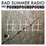 Rad Summer Radio #25 Pound Pound Pound