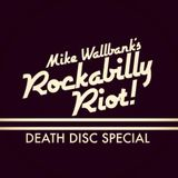 Mike Wallbank's Rockabilly Riot! (Death Disc Special)