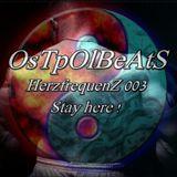 OsTpOlBeAtS - Stay here Brother! HerzfrequenZ 003