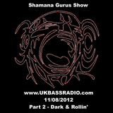Shamana Gurus Show on www.UKBASSRADIO.com (11/08/2012). Part 2 - Darkside and Rollin' Drum'n'Bass