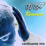1987 Remixed - Canihuante Mix