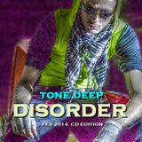 DISORDER - Tone Deep ( FEB 2014. cd edition )