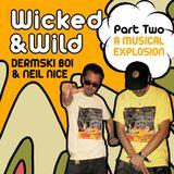 "Dermski Boi & Neil Nice ""Wicked & Wild Part 2"" (A Musical Explosion!)"