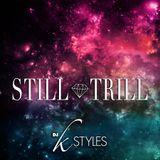 DJ K STYLES x STILL TRILL