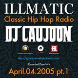 ILLMATICK CLASSIC HIP HOP RADIO (04.April.2005) - DJ CAUJOON