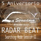 RADAR BEAT -  SEARCHING MODE SESSION II ( 5 Aniv La Serradora )