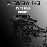#FWBA 0143 - 120min Techno mixed by BOSSA
