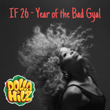 Irie & Fiery Episode 26 - Year of the Bad Gyal, hosted by Dolla Hilz