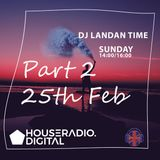 Dj Landan Time House Radio Digital Monthly Show Part 2 -25th Feb 2018