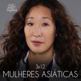 3x12: Mulheres Asiáticas