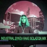 INDUSTRIAL SYNTH RAVE ISOLATION MIX