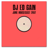 June Housecast 2017 mixed by DJ Ed Gain