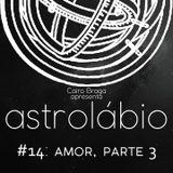 astrolábio #14: amor, parte 3