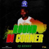 DJ Kenny - Round Di Corner (Dancehall Mixtape 2019)