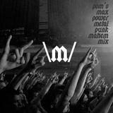 pom's max power metal punk mayhem: mix for Bangers and Mashups on Radio Boise KRBX 89.9
